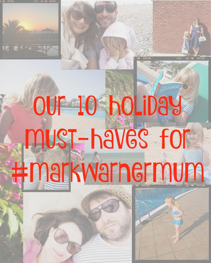 My 10 Holiday must-haves & the #MarkWarnerMum Family Ambassador Programme competition entry, mamasvib, Mark Warner